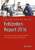 Fehlzeiten-Report 2016: Unternehmenskultur und Gesundheit - Herausforderungen und Chancen