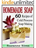 Homemade Soap: 60 Recipes of Cold Process Soap Making