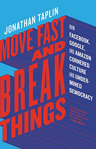 Book Cover: Move Fast and Break Things: How Facebook, Google, and Amazon Cornered Culture and Undermined Democracy