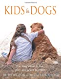 Kids & Dogs: Teaching Them to Live, Play, and Learn Together