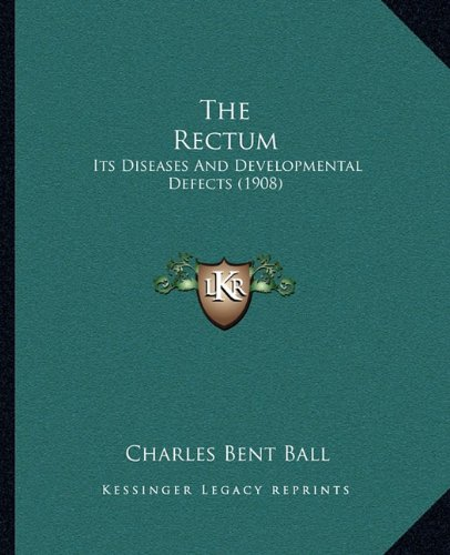 The Rectum: Its Diseases and Developmental Defects (1908)