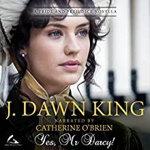 Yes, Mr. Darcy: A Pride and Prejudice Novella Audiobook by J Dawn King Narrated by Catherine O'Brien