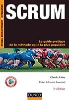 Scrum - 3e �d. : Le guide pratique de la m�thode agile la plus populaire (Etudes, d�veloppement, int�gration)