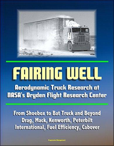 Fairing Well: Aerodynamic Truck Research at NASA`s Dryden Flight Research Center - From Shoebox to Bat Truck and Beyond, Drag, Mack, Kenworth, Peterbilt, International, Fuel Efficiency, Cabover