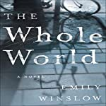 The Whole World: A Novel | Emily Winslow