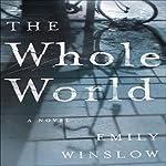 The Whole World: A Novel | Emily Winslow