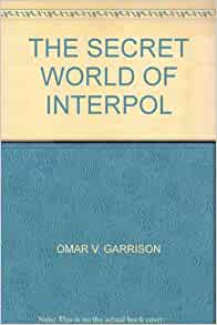 The secret world of Interpol: OMAR V. GARRISON: Amazon.com