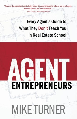 Agent Entrepreneurs: Every Agent's Guide to What They Don't Teach You in Real Estate School