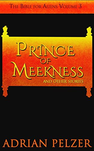 Prince of Meekness (The Bible for Aliens Book 3)