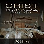 Grist: A Story of Life in Oregon Country, 1835-1854 | RC Marlen