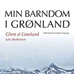 Glimt af Grønland (Min barndom i Grønland) | Julie Berthelsen