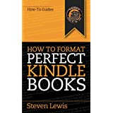 How to Format Perfect Kindle Books: How to format an ebook on a Mac or a PC ~ Steven Lewis