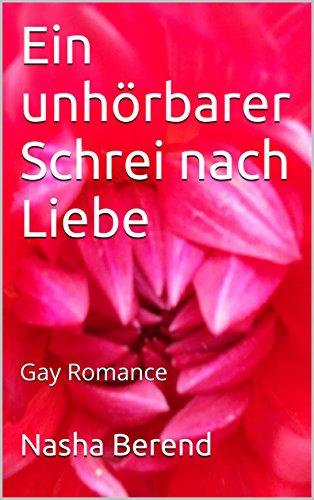 Ein unhörbarer Schrei nach Liebe: Gay Romance