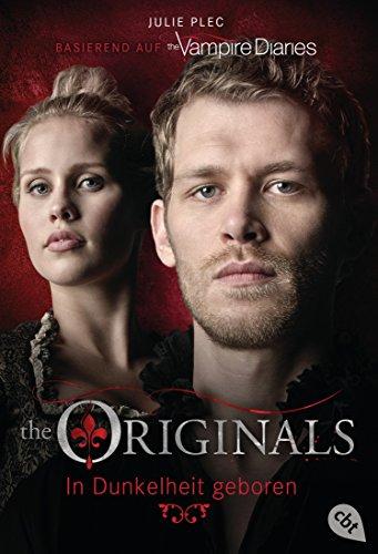 THE ORIGINALS - In Dunkelheit geboren (THE ORIGINALS-Reihe 1)