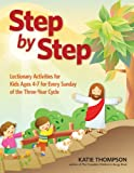 img - for Step by Step: Lectionary Activities for Kids Ages 4-7 for Every Sunday of the Three-Year Cycle book / textbook / text book