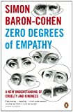 Zero Degrees of Empathy: A New Theory of Human Cruelty and K...