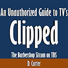 An Unauthorized Guide to TV's 'Clipped': The Barbershop Sitcom on TBS (       UNABRIDGED) by D. Carter Narrated by Kevin Kollins