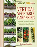 Chris McLaughlin Vertical Vegetable Gardening: A Living Free Guide (Living Free Guides)