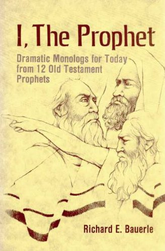 I, the Prophet: Dramatic Monologs for Today from Twelve Old Testament Prophets