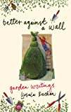 img - for Better Against a Wall: Garden Writings book / textbook / text book