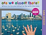 Are We Almost There? San Diego: Where to Go and What to Do With the Kids