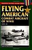 img - for Flying American Combat Aircraft of WW II: 1939-1945 (Stackpole Military History Series) book / textbook / text book