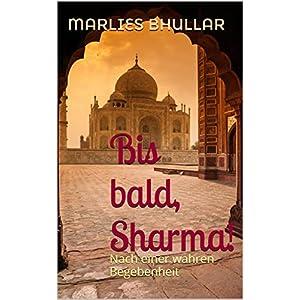 Bis bald, Sharma!: Nach einer wahren Begebenheit