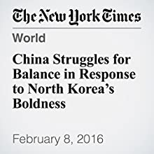 China Struggles for Balance in Response to North Korea's Boldness Other by Jane Perlez Narrated by Keith Sellon-Wright