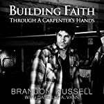 Building Faith Through a Carpenter's Hands | Brandon Russell,Danielle A. Vann
