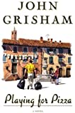 By John Grisham: Playing For Pizza: A Novel