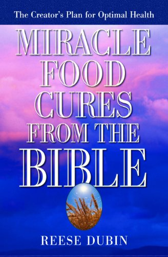 Miracle Food Cures from the Bible by Reese Dubin
