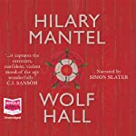 Wolf Hall (       UNABRIDGED) by Hilary Mantel Narrated by Simon Slater