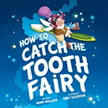How to Catch the Tooth Fairy Audiobook by Adam Wallace Narrated by Elizabeth Cottle