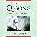 The Practice of Qigong: Meditation and Healing | Ken Cohen