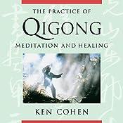 The Practice of Qigong: Meditation and Healing | [Ken Cohen]