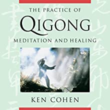 The Practice of Qigong: Meditation and Healing Discours Auteur(s) : Ken Cohen Narrateur(s) : Ken Cohen