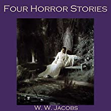 Four Horror Stories (       UNABRIDGED) by W. W. Jacobs Narrated by Cathy Dobson