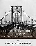 The Brooklyn Bridge: The History of New York Citys Most Famous Bridge