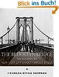 The Brooklyn Bridge: The History of N...