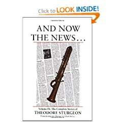 And Now the News . . .: Volume IX: The Complete Stories of Theodore Sturgeon (Vol 9) by Theodore Sturgeon, Paul Williams and David G. Hartwell