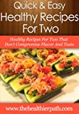 Recipes for Two: Healthy Recipes For Two That Dont Compromise Flavor And Taste (Quick & Easy Recipes)