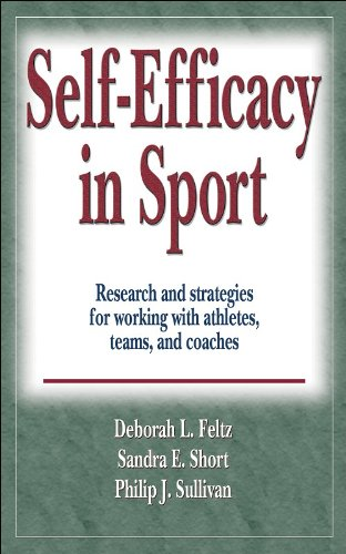 Self - Efficacy in Sport: Research and strategies for working with athletes, teams, and coaches