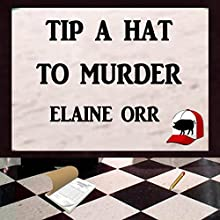 Tip a Hat to Murder: Logland Mystery Series, Book 1 Audiobook by Elaine L. Orr Narrated by Kevin Iggens