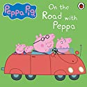 On the Road with Peppa Hörbuch von John Sparkes Gesprochen von: John Sparkes