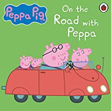 On the Road with Peppa Audiobook by John Sparkes Narrated by John Sparkes