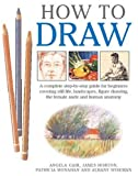 img - for How to Draw: A Complete Step-by-step for Beginners Covering Still Life, Landscapes, Figure Drawing, the Female Nude and Human Anatomy book / textbook / text book