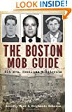 Boston Mob Guide, The:: Hit Men, Hoodlums & Hideouts