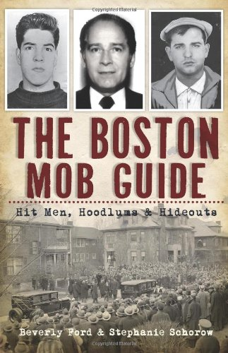Boston Mob Guide: Hit Men, Hoodlums & Hideouts