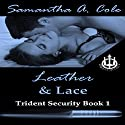 Leather & Lace: Trident Security, Book 1 Audiobook by Samantha A. Cole Narrated by Liza Bella Patron