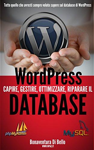 WordPress Database Creare gestire ottimizzare e riparare il database MySQL di WordPress Le Guide di WPAZIT Vol PDF